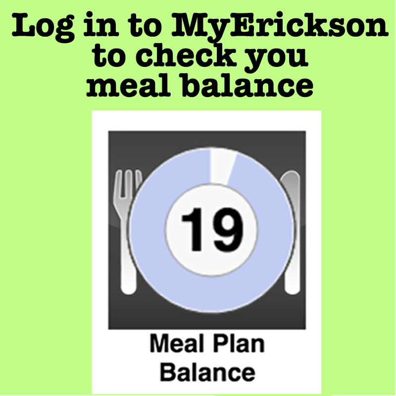 Log in to MyErickson to check your meal balance